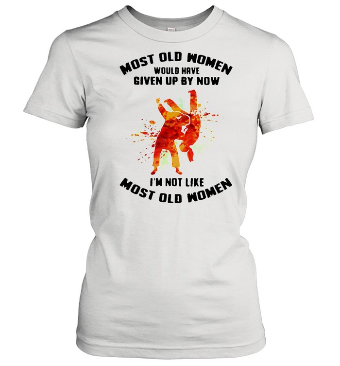 Most Old Women Would Have Given Up By Now I'm Not Like Most Old Women Judo Watercolor  Classic Women's T-shirt