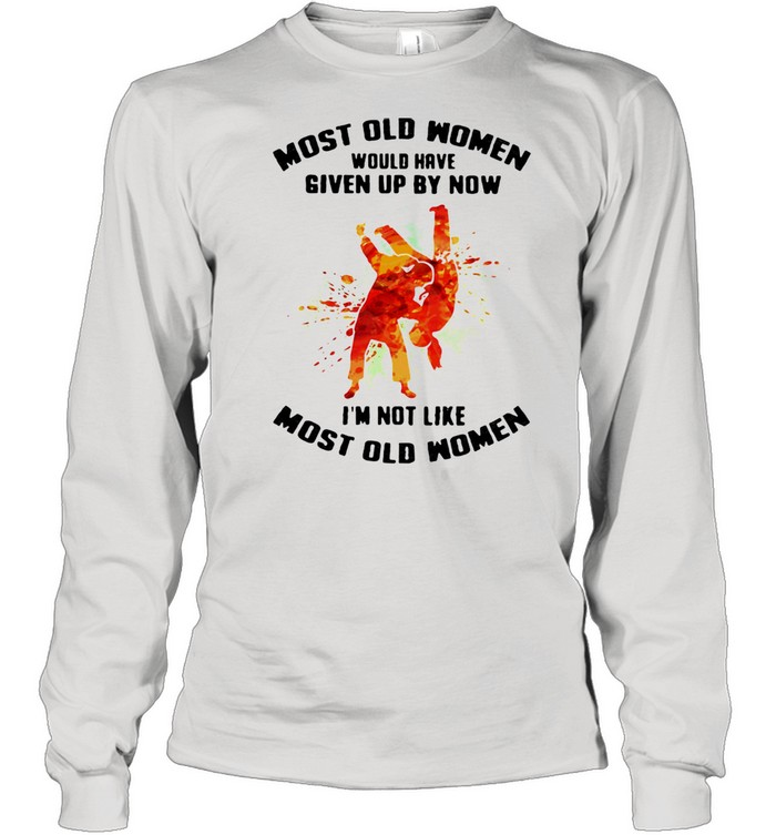 Most Old Women Would Have Given Up By Now I'm Not Like Most Old Women Judo Watercolor  Long Sleeved T-shirt