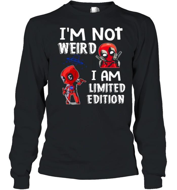 I'm Not Weird I Am Limited Edition Deadpool  Long Sleeved T-shirt