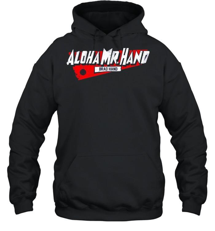 Brad hand Aloha Mr. Hand shirt Unisex Hoodie