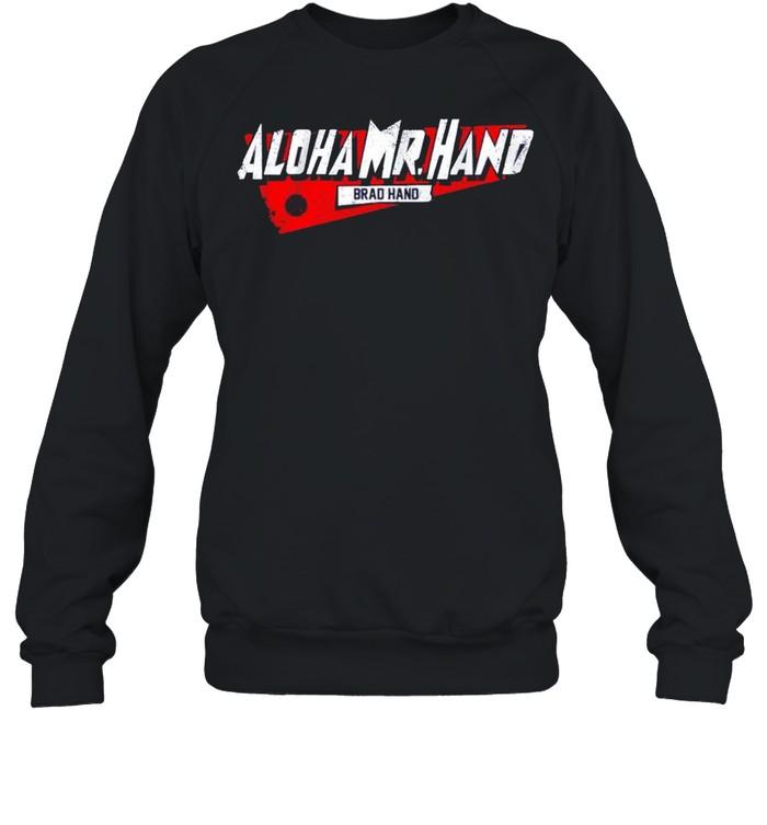 Brad hand Aloha Mr. Hand shirt Unisex Sweatshirt