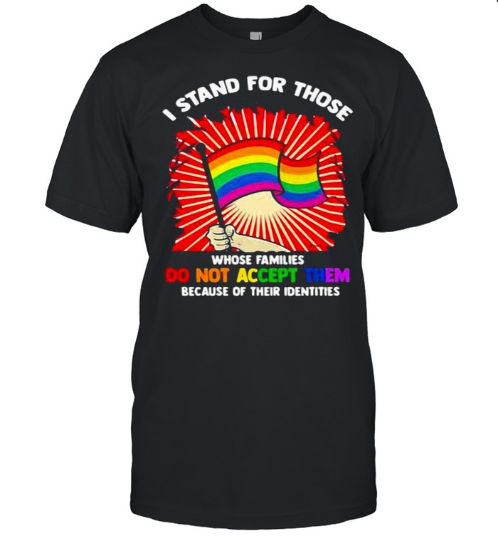 I Stand For Those Whose Families Do Not Accept Them Because Of Their Identities LGBT  Classic Men's T-shirt