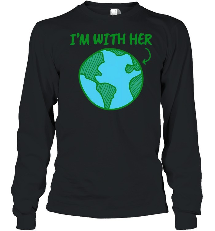 I'm With Her Earth Day T-shirt Long Sleeved T-shirt