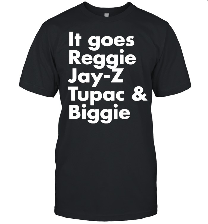 It Goes Reggie Jay Z Tupac And Biggie  Classic Men's T-shirt