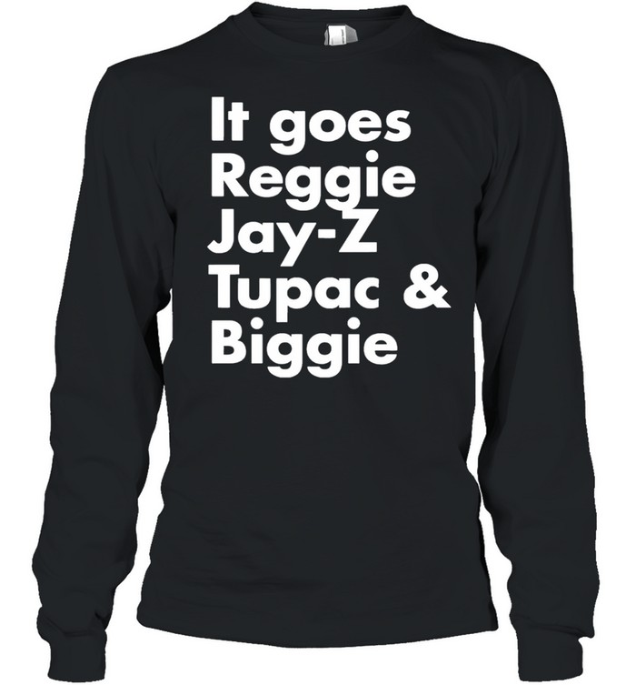 It Goes Reggie Jay Z Tupac And Biggie Long Sleeved T-shirt