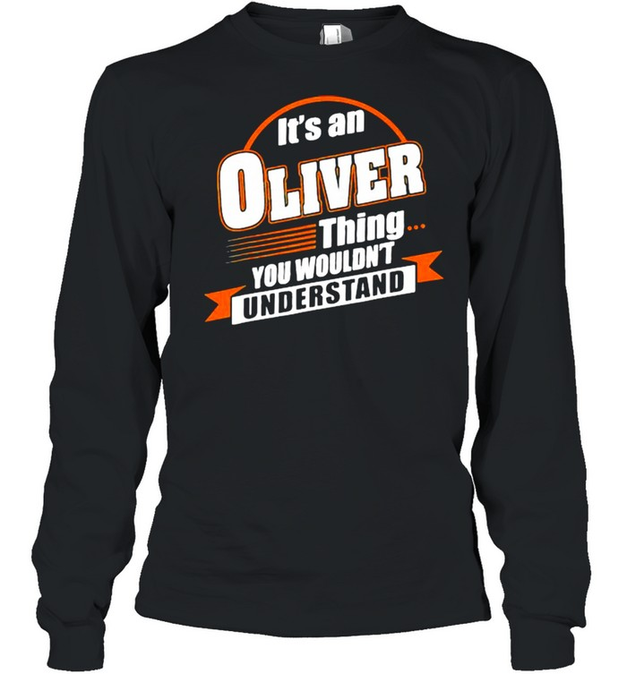 It's An Oliver Things You Wouldn't Understand Long Sleeved T-shirt