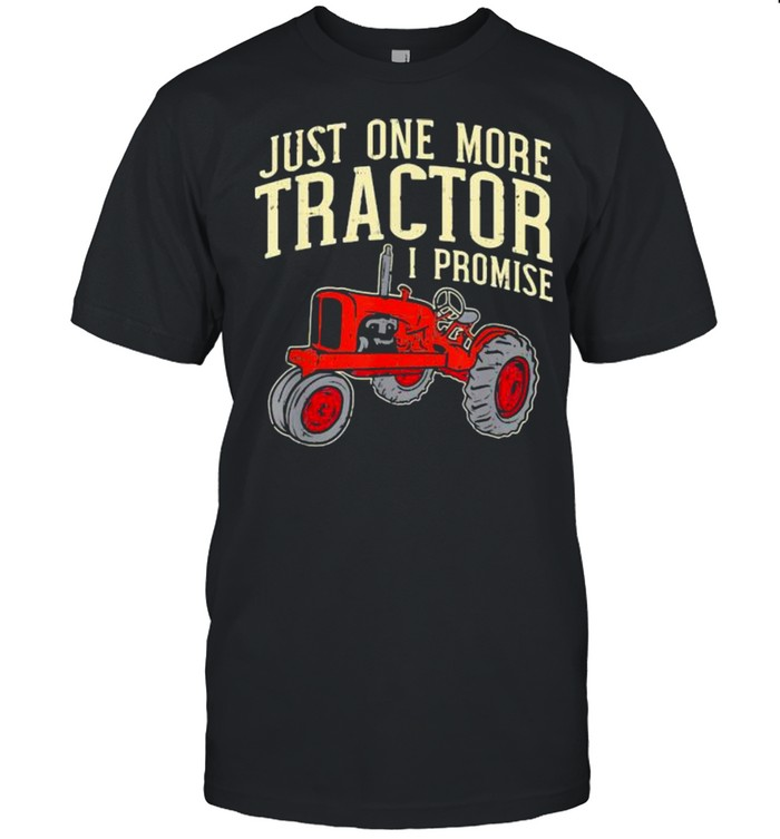 Just One More Tractor I Promise  Classic Men's T-shirt