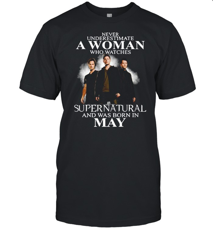 Never Underestimate A Woman Who Watch Supernatural And Was Born In May 2021 shirt Classic Men's T-shirt