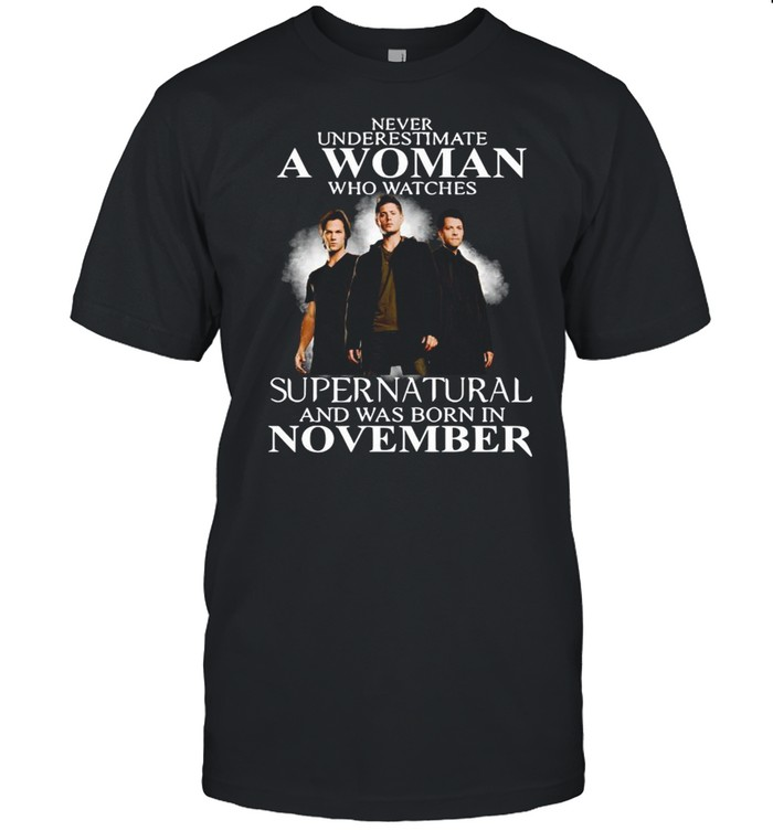 Never Underestimate A Woman Who Watch Supernatural And Was Born In November 2021 shirt Classic Men's T-shirt