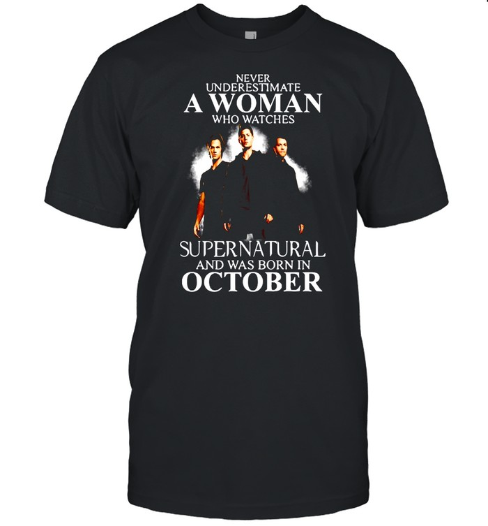 Never Underestimate A Woman Who Watch Supernatural And Was Born In October 2021 shirt Classic Men's T-shirt