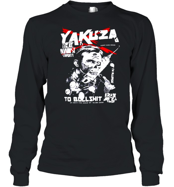 Yakuza there is against stupidity to bullshit shirt Long Sleeved T-shirt