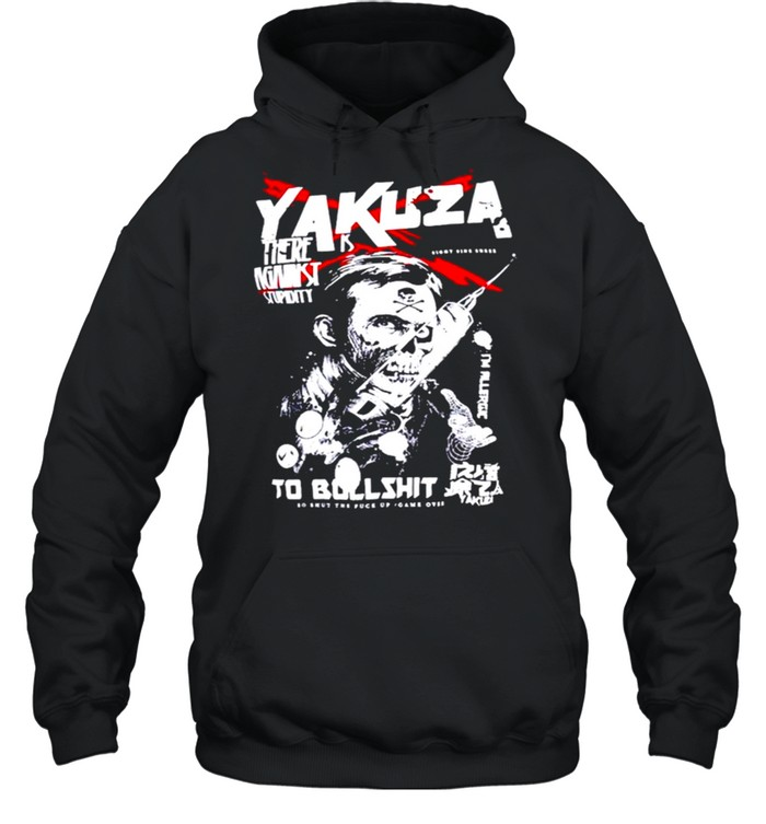 Yakuza there is against stupidity to bullshit shirt Unisex Hoodie