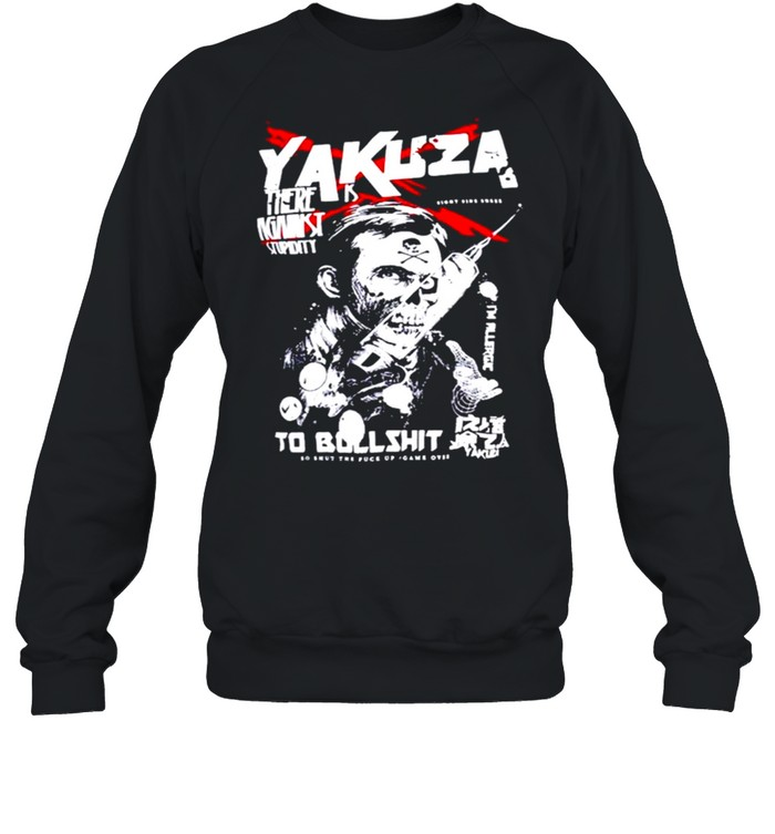 Yakuza there is against stupidity to bullshit shirt Unisex Sweatshirt