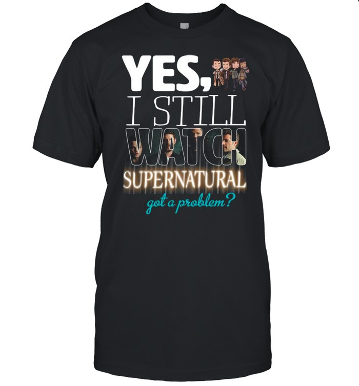 Yes I Still Watch Supernatural Got A Problem 2021 shirt Classic Men's T-shirt