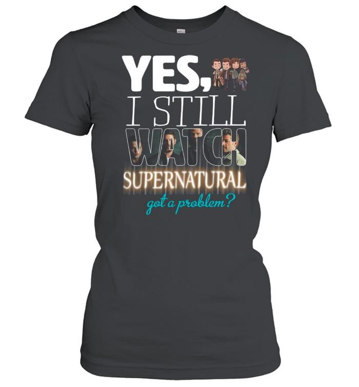 Yes I Still Watch Supernatural Got A Problem 2021 shirt Classic Women's T-shirt