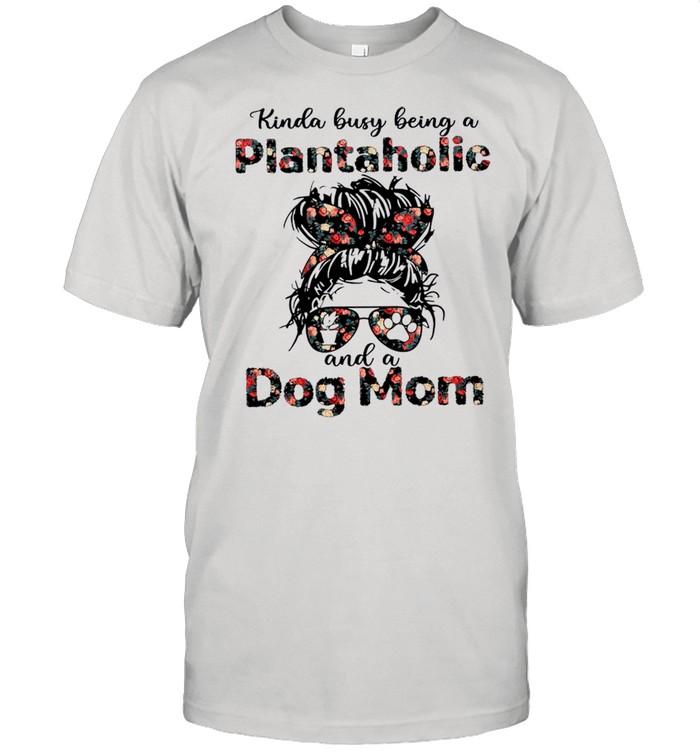 Kinda Busy Being A Plantaholic And A Dog Mom shirt Classic Men's T-shirt