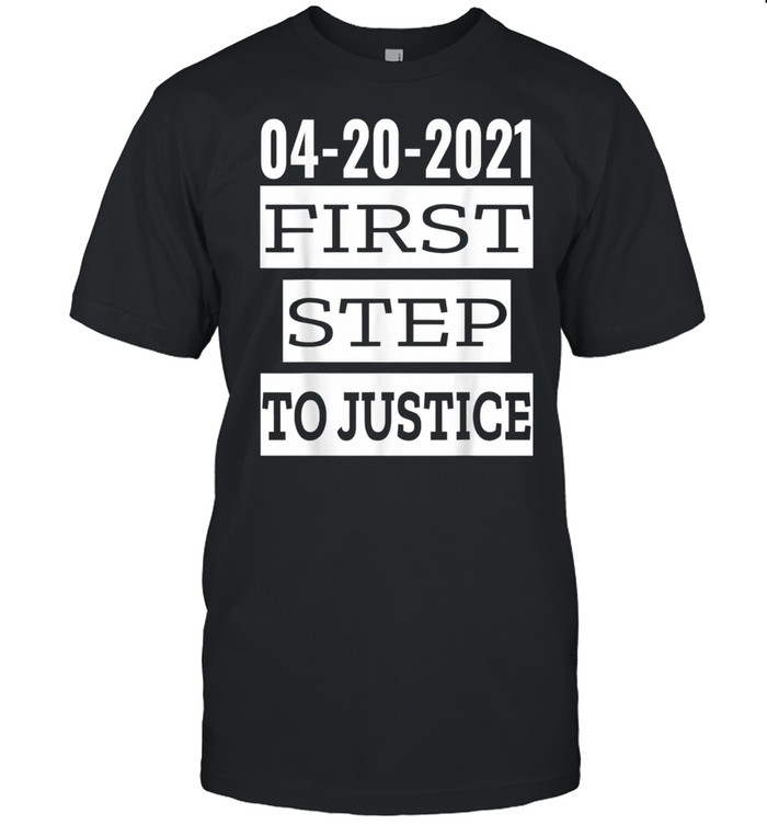 First Step To Justice April 20th 2021 Social Justice Served  Classic Men's T-shirt