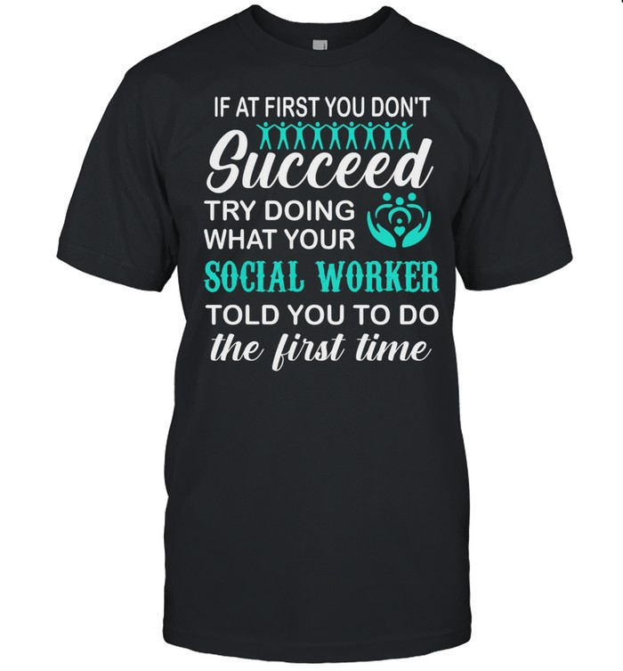 If at first you dont succeed try doing what your social worker shirt Classic Men's T-shirt