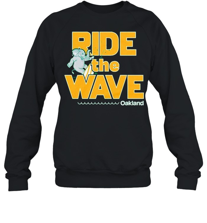 Oakland ride the wave shirt Unisex Sweatshirt
