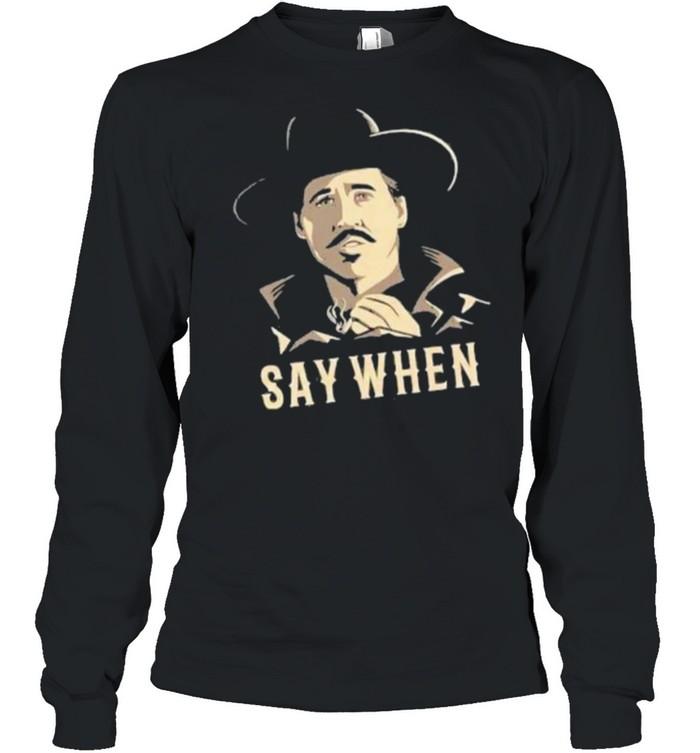 Say When Men Smoking  Long Sleeved T-shirt