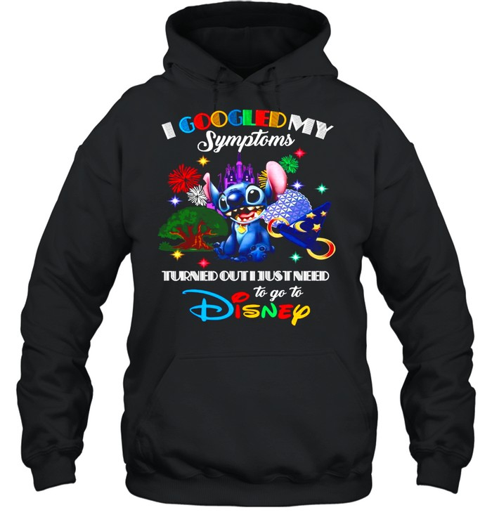 Stitch I Googled My Symptoms Turns Out I Just Need To Go To Disney shirt Unisex Hoodie