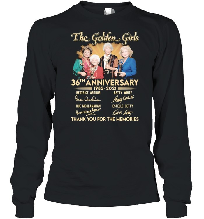 The Golden Girls 36th Anniversary 1985 2021 Thank You For The Memories Signature Long Sleeved T-shirt