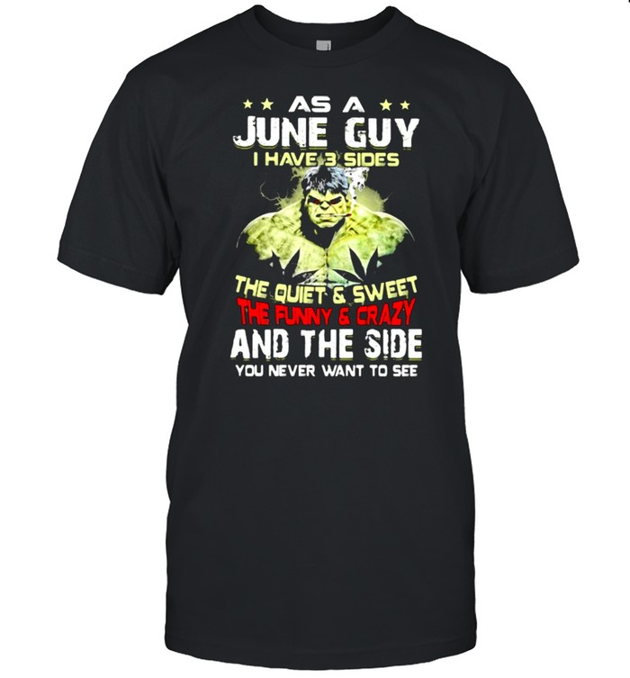 As A June Guy I Have 3 Sides The Quiet Sweet The Funny Crazy And The Side You Never Want To See  Classic Men's T-shirt