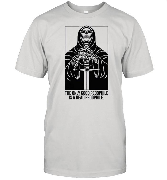 The Only Good Pedophile Is A Dead Pedophile shirt Classic Men's T-shirt
