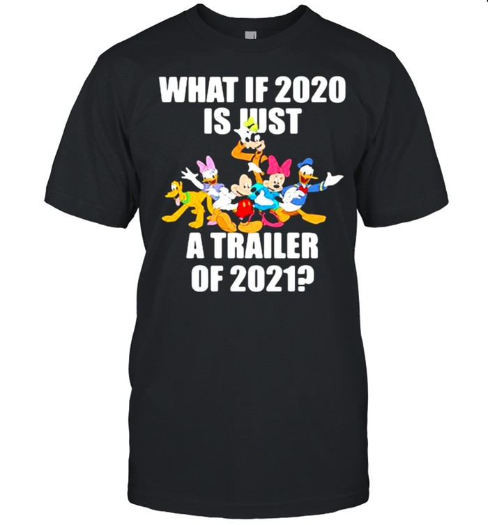 What If 2020 Is Just A Trailer Of 2021 Disney  Classic Men's T-shirt