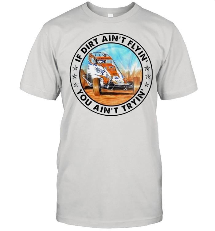 Car racing if dirt ain't flyin' you ain't tryin' shirt Classic Men's T-shirt