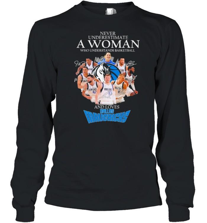 Never underestimate a woman who understands basketball and loves dallas mavericks shirt Long Sleeved T-shirt