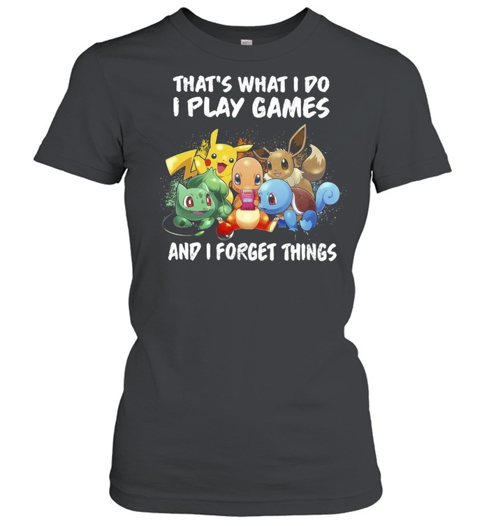 Pokemon thats what I do I play games and I forget things shirt Classic Women's T-shirt