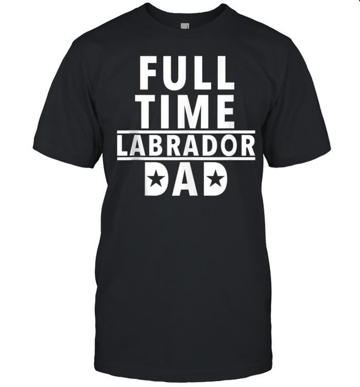 FullTime Labrador Dad shirt Classic Men's T-shirt