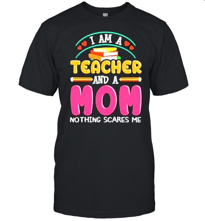 I am a teacher and a mom nothing scares Me shirt Classic Men's T-shirt