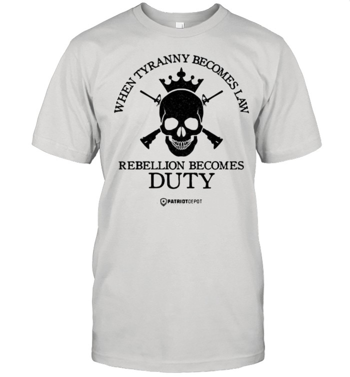 When Tyranny Becomes Law Rebellion Becomes Duty Skull  Classic Men's T-shirt