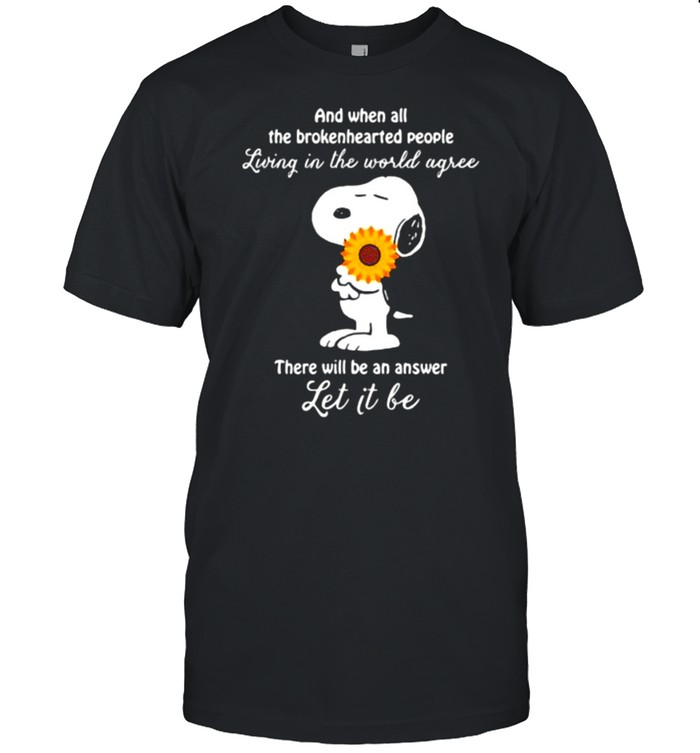 And When All The Brokenhearted People Living In The World Agree There Will Be An Answer Let It Be Snoopy Sunflower  Classic Men's T-shirt