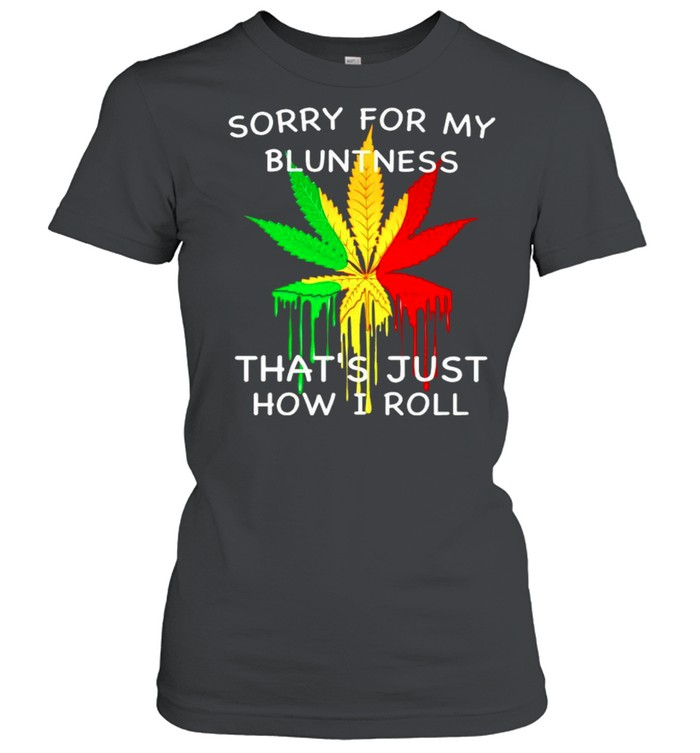 Sorry for my bluntness thats just how I roll shirt Classic Women's T-shirt