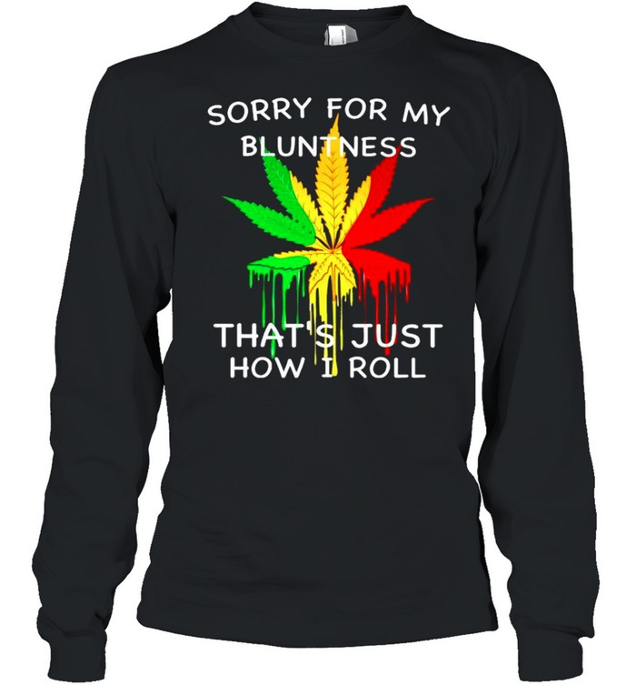 Sorry for my bluntness thats just how I roll shirt Long Sleeved T-shirt