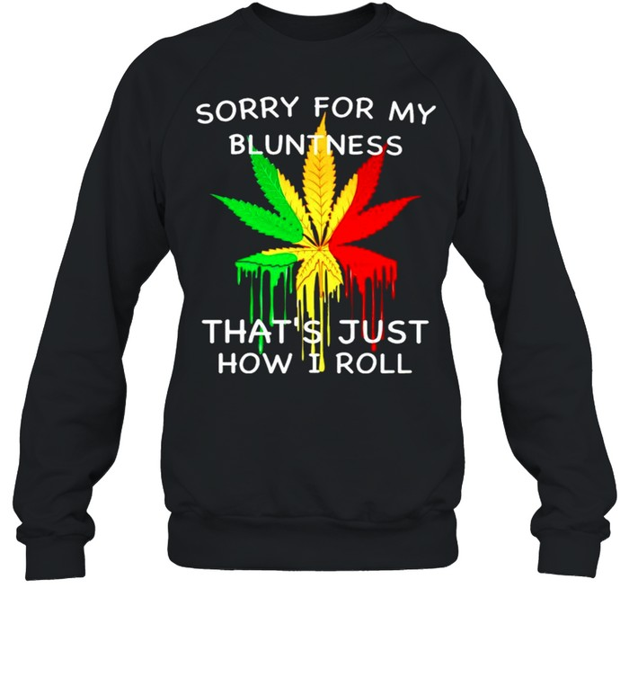 Sorry for my bluntness thats just how I roll shirt Unisex Sweatshirt