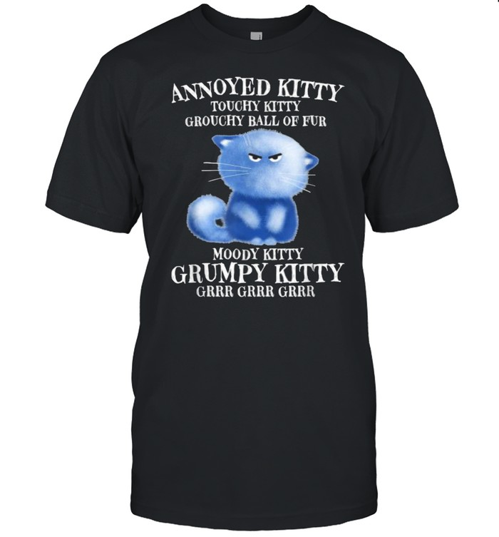 Annoyed Kitty Touchy Kitty Grouchy Ball Of Fur Moody Kitty T- Classic Men's T-shirt