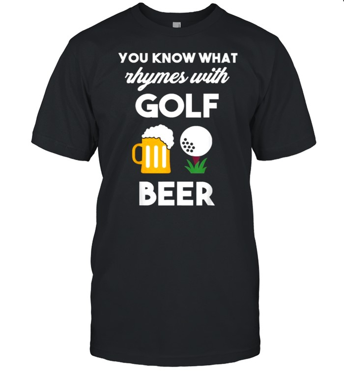 You Know What Rhymes With Golf And Beer  Classic Men's T-shirt