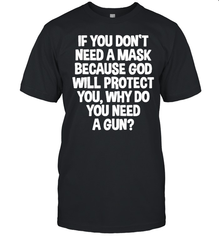 Don't Need A Mask Because God Protect You But Why Need A Gun shirt Classic Men's T-shirt