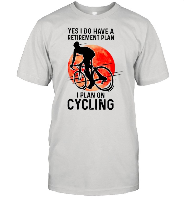 Yes I Do Have A Retirement Plan I Plan On Cycling shirt Classic Men's T-shirt