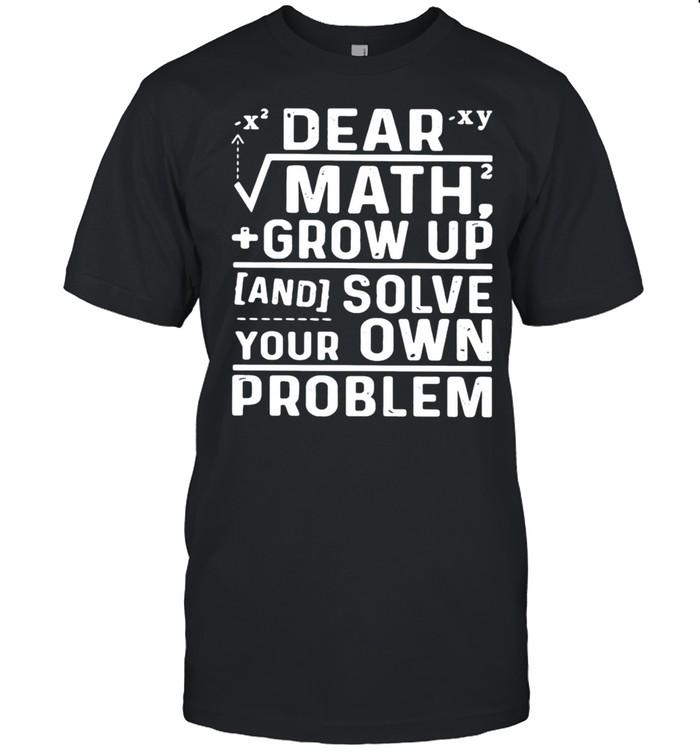 Dear math grow up and solve your own problem shirt Classic Men's T-shirt
