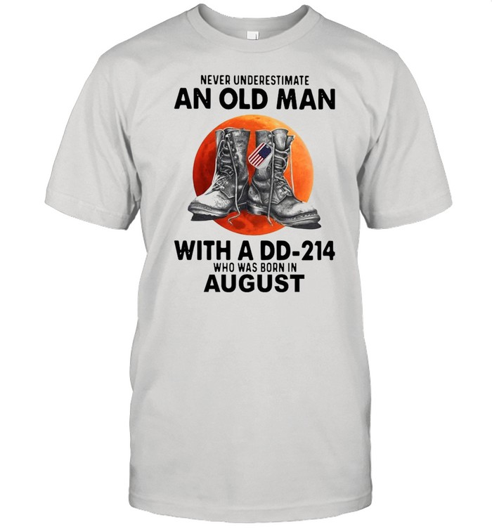 Never underestimate an old man with a dd-214 who was born in august shirt Classic Men's T-shirt