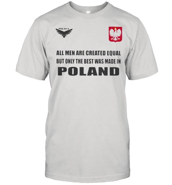 Poland DSA 4 All Men Are Greated Equal But Only The Best Was Made In Poland  Classic Men's T-shirt