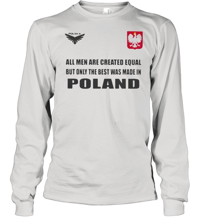 Poland DSA 4 All Men Are Greated Equal But Only The Best Was Made In Poland  Long Sleeved T-shirt