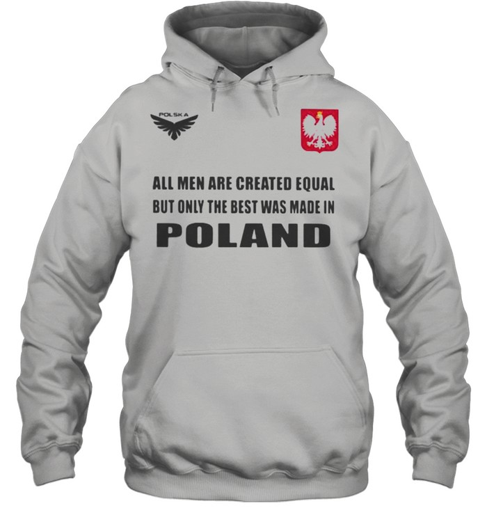 Poland DSA 4 All Men Are Greated Equal But Only The Best Was Made In Poland  Unisex Hoodie