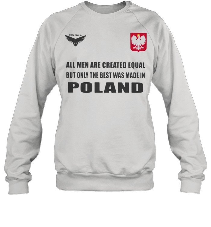 Poland DSA 4 All Men Are Greated Equal But Only The Best Was Made In Poland  Unisex Sweatshirt