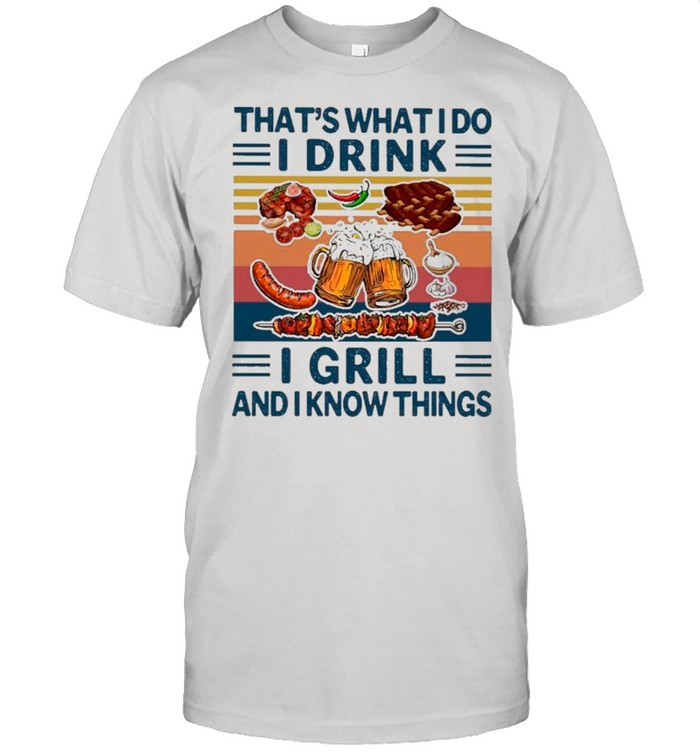 That's What I Do I Drink Beer I Grill Hot Dog And I Know Things Vintage shirt Classic Men's T-shirt